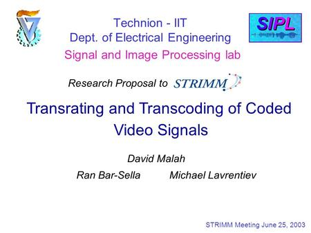 Technion - IIT Dept. of Electrical Engineering Signal and Image Processing lab Transrating and Transcoding of Coded Video Signals David Malah Ran Bar-Sella.