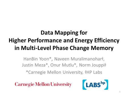 Data Mapping for Higher Performance and Energy Efficiency in Multi-Level Phase Change Memory HanBin Yoon*, Naveen Muralimanohar ǂ, Justin Meza*, Onur Mutlu*,