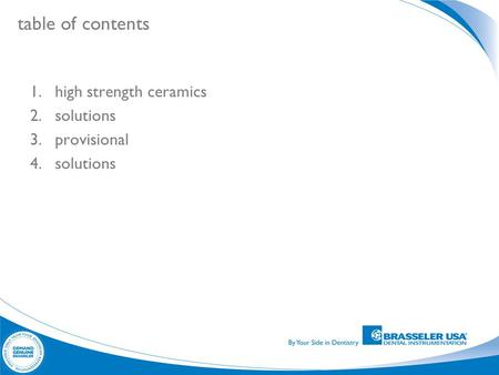 Table of contents 1.high strength ceramics 2.solutions 3.provisional 4.solutions.
