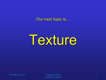 Computer Vision Lecture 16: Texture