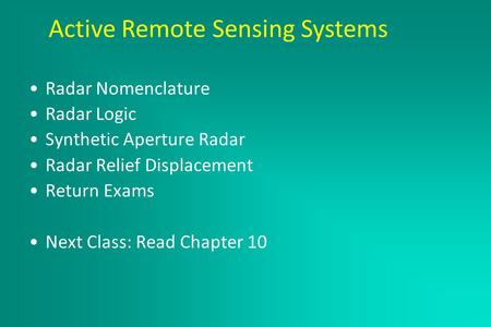 Active Remote Sensing Systems March 2, 2005 Radar Nomenclature Radar Logic Synthetic Aperture Radar Radar Relief Displacement Return Exams Next Class: