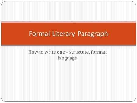 How to write one – structure, format, language Formal Literary Paragraph.