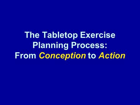 The Tabletop Exercise Planning Process: From Conception to Action.