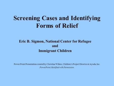Screening Cases and Identifying Forms of Relief Power Point Presentation created by Christina Wilkes, Children's Project Director at Ayuda, Inc. PowerPoint.