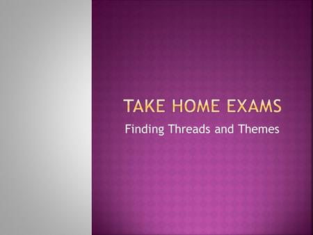 Finding Threads and Themes.  Exam Outline  The Process  Writing  Tips from Blackboard  A Metaphor?