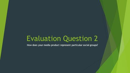 Evaluation Question 2 How does your media product represent particular social groups?