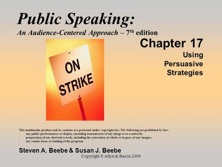 Copyright © Allyn & Bacon 2009 Public Speaking: An Audience-Centered Approach – 7 th edition Chapter 17 Using Persuasive Strategies This multimedia product.