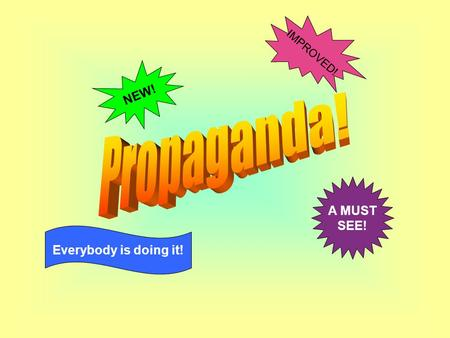 IMPROVED! NEW! Propaganda! A MUST SEE! Everybody is doing it!