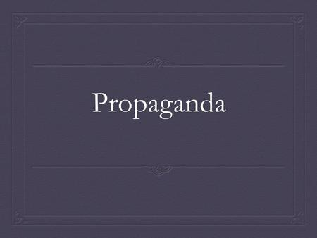 Propaganda. Propaganda Techniques  Propaganda techniques are methods and approaches used to spread ideas to further a cause.  The cause could be political,