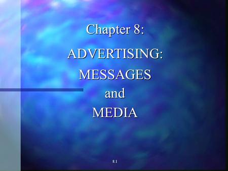 Chapter 8: ADVERTISING:MESSAGESandMEDIA 8.1 The Nature and Scope of Advertising ADVERTISING – A PAID, MASS-MEDIA ATTEMPT TO PERSUADE. SIMPLE BUT COMPREHENSIVE.
