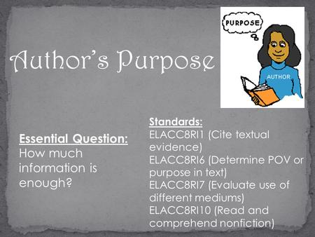 Author's Purpose Standards: ELACC8RI1 (Cite textual evidence) ELACC8RI6 (Determine POV or purpose in text) ELACC8RI7 (Evaluate use of different mediums)
