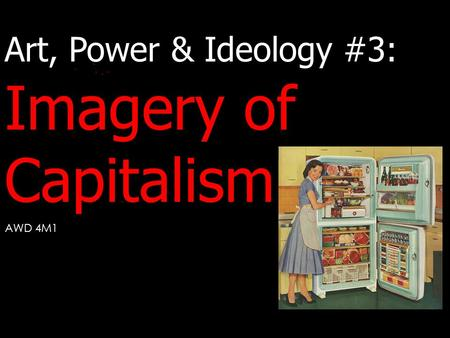 Art, Power & Ideology #3: Imagery of Capitalism AWD 4M1.