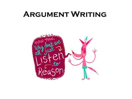 Argument Writing. Convince Me… In argumentative writing, a writer takes a position _______ or _________ an issue and writes to convince the reader to.