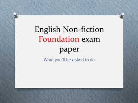 English Non-fiction Foundation exam paper What you'll be asked to do.