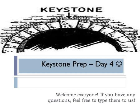 Keystone Prep – Day 4 Welcome everyone! If you have any questions, feel free to type them to us!
