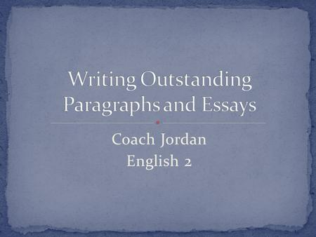 Coach Jordan English 2.  Analyze the Prompt  Break down the prompt…identify the topic or situation, your writing purpose, the product you must create,