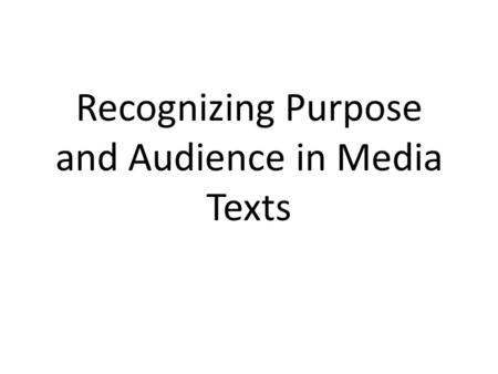 Recognizing Purpose and Audience in Media Texts
