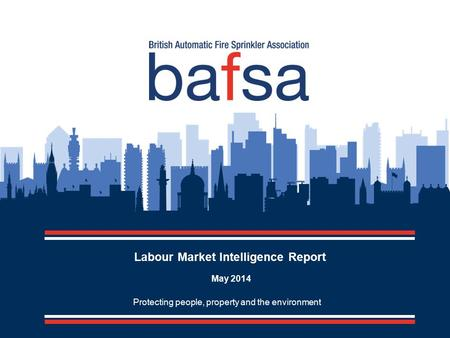 Protecting people, property and the environment Labour Market Intelligence Report May 2014.