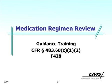 1 2006 Medication Regimen Review Guidance Training CFR § 483.60(c)(1)(2) F428.