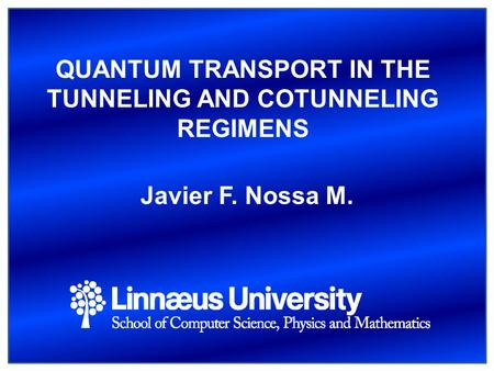QUANTUM TRANSPORT IN THE TUNNELING AND COTUNNELING REGIMENS Javier F. Nossa M.