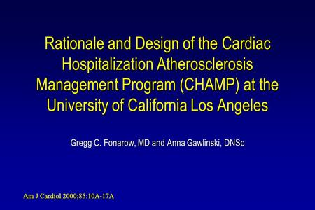 Rationale and Design of the Cardiac Hospitalization Atherosclerosis Management Program (CHAMP) at the University of California Los Angeles Gregg C. Fonarow,