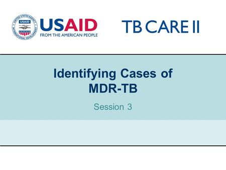 1 Identifying Cases of MDR-TB Session 3. USAID TB CARE II PROJECT Old WHO recommendations RegimenIndications 4HREZ/2HR (Category I) New cases 2SHREZ/1HREZ/5HRE.