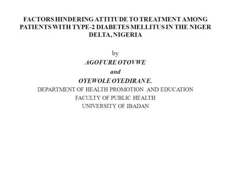 FACTORS HINDERING ATTITUDE TO TREATMENT AMONG PATIENTS WITH TYPE-2 DIABETES MELLITUS IN THE NIGER DELTA, NIGERIA by AGOFURE OTOVWE and OYEWOLE OYEDIRAN.