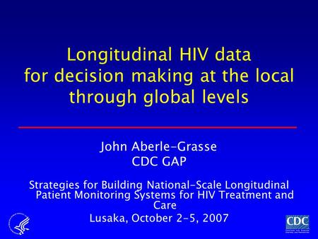 John Aberle-Grasse CDC GAP Strategies for Building National-Scale Longitudinal Patient Monitoring Systems for HIV Treatment and Care Lusaka, October 2-5,