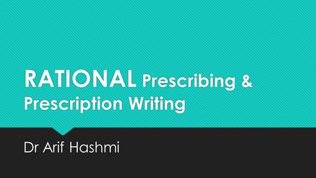 RATIONAL Prescribing & Prescription Writing Dr Arif Hashmi.