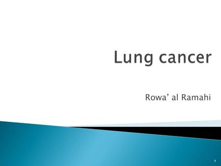 Rowa' al Ramahi 1.  Lung carcinomas arise from normal bronchial epithelial cells that have acquired multiple genetic lesions and are capable of expressing.