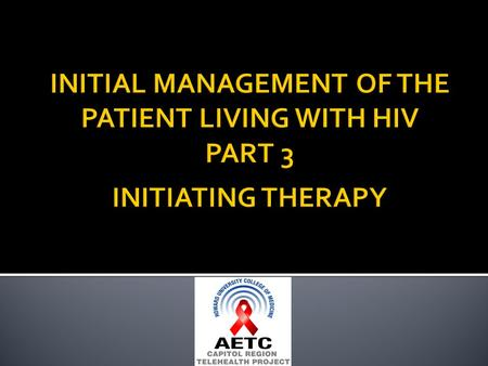  After completing this session the participant should be able to:  Discuss the goals of HIV treatment.  Understand when resistance testing should be.
