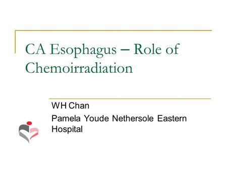 CA Esophagus – Role of Chemoirradiation WH Chan Pamela Youde Nethersole Eastern Hospital.