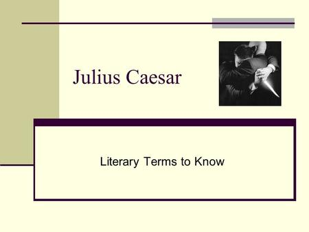 Julius Caesar Literary Terms to Know.