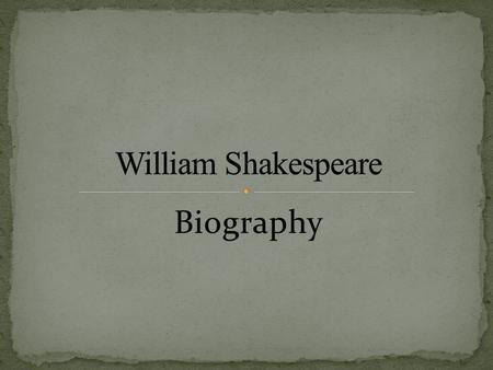 Biography. Born in England, 1564. Married Anne Hathaway and had 3 children. Started his career as an actor, writer, and part owner of a play company.