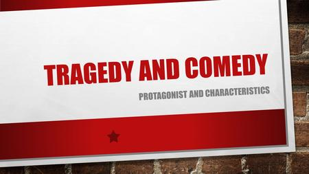 TRAGEDY AND COMEDY PROTAGONIST AND CHARACTERISTICS.