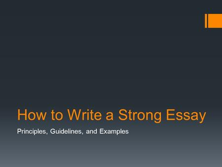 How to Write a Strong Essay Principles, Guidelines, and Examples.