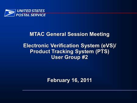 MTAC General Session Meeting Electronic Verification System (eVS)/ Product Tracking System (PTS) User Group #2 February 16, 2011.