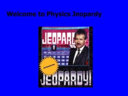 Welcome to Physics Jeopardy KEYBOARDING. Final Jeopardy Question Electrostatics Electric Materials 100 Electricroscope Electric Field 500 400 300 200.
