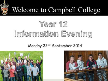 Monday 22 nd September 2014 Welcome to Campbell College.