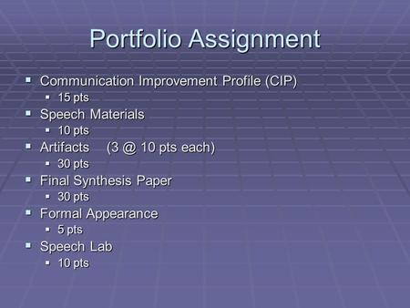 Portfolio Assignment  Communication Improvement Profile (CIP)  15 pts  Speech Materials  10 pts  10 pts each)  30 pts  Final Synthesis.