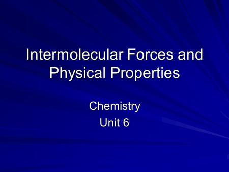 Intermolecular Forces and Physical Properties Chemistry Unit 6.