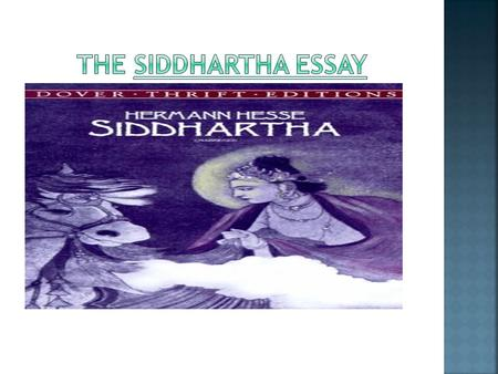As a Summative Assessment of the Siddhartha Unit and to help prepare your for the writing HSPE you will be composing an essay on one of the following.