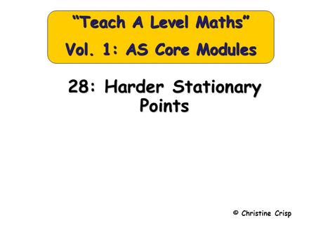 "28: Harder Stationary Points © Christine Crisp ""Teach A Level Maths"" Vol. 1: AS Core Modules."