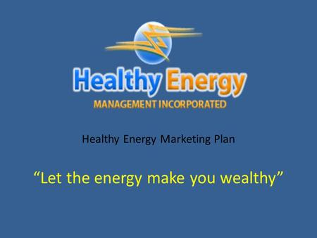 """Let the energy make you wealthy"" Healthy Energy Marketing Plan."