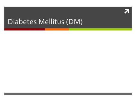  Diabetes Mellitus (DM). Types: Type1 D.M: - formerly known as juvenile-onset or IDDM -Absolute insulin deficiency -increased risk of chronic micro vascular.