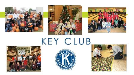 What is Key Club? Key Club is the oldest and largest service International Student Led Organization in the world. It is a service organization whose goal.