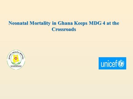 Neonatal Mortality in Ghana Keeps MDG 4 at the Crossroads.