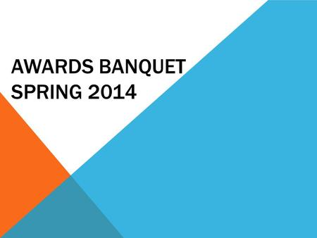 AWARDS BANQUET SPRING 2014. OVERVIEW What it is When is it? Where is it? UOD Customs and Courtesies? Guests and Payment Summary.