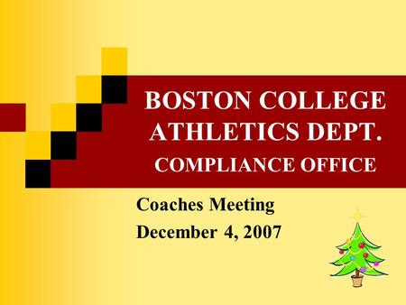 BOSTON COLLEGE ATHLETICS DEPT. COMPLIANCE OFFICE Coaches Meeting December 4, 2007.