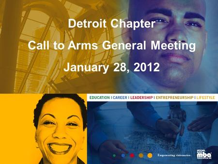 2011 Theme: Power Up Your Potential Detroit Chapter Call to Arms General Meeting January 28, 2012.